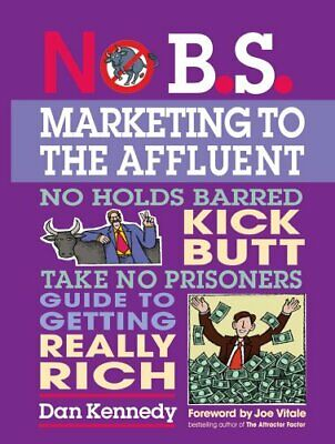 NO B.S. MARKETING TO AFFLUENT: NO HOLDS BARRED KICK BUTT By Dan S. Kennedy *VG+* • 26.01£