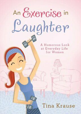 $ CDN21.86 • Buy AN EXERCISE IN LAUGHTER: A HUMOROUS LOOK AT EVERYDAY LIFE By Tina Krause