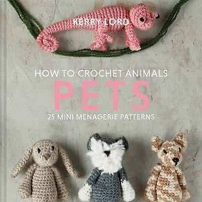 £9.25 • Buy How To Crochet Animals: Pets: 25 Mini Menagerie Patterns By Kerry Lord