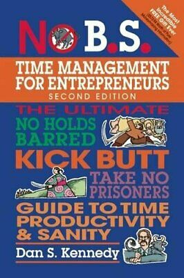 NO B.S. TIME MANAGEMENT FOR ENTREPRENEURS: ULTIMATE NO By Dan S. Kennedy **NEW** • 35.44£