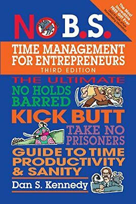 NO B.S. TIME MANAGEMENT FOR ENTREPRENEURS: ULTIMATE NO By Dan S. Kennedy • 20.96£