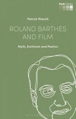 AU157.27 • Buy Roland Barthes And Film: Myth, Eroticism And Poetics By Ffrench, Patrick