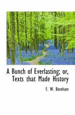 $ CDN51.18 • Buy A BUNCH OF EVERLASTING; OR, TEXTS THAT MADE HISTORY By F. W. Boreham *BRAND NEW*