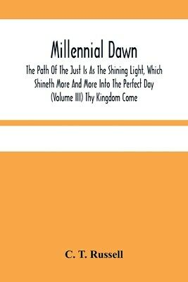 $17.86 • Buy Millennial Dawn; The Path Of The Just Is As The Shining Light, Which Shinet...