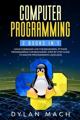 £22.34 • Buy Computer Programming: 2 Books In 1: Linux Command Line For Beginners, Pytho...