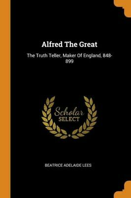 £22.20 • Buy Alfred The Great: The Truth Teller, Maker Of England, 848-899