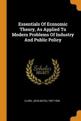 £21.39 • Buy Essentials Of Economic Theory, As Applied To Modern Problems Of Industry An...