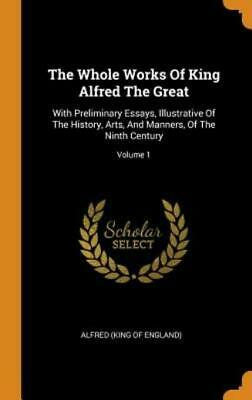 £29.64 • Buy The Whole Works Of King Alfred The Great: With Preliminary Essays, Illustra...