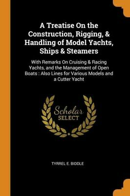 £14.10 • Buy A Treatise On The Construction, Rigging, & Handling Of Model Yachts, Ships ...