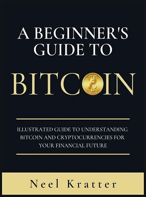 $28.33 • Buy A Beginner's Guide To Bitcoin: Illustrated Guide To Understanding Bitcoin A...