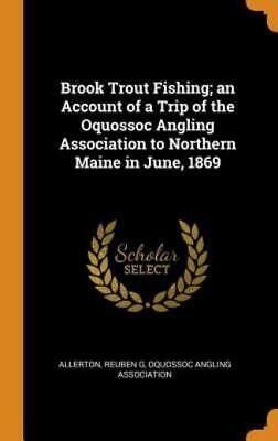 $ CDN38.16 • Buy Brook Trout Fishing; An Account Of A Trip Of The Oquossoc Angling Associati...