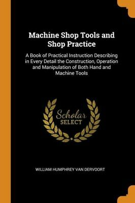 $29.69 • Buy Machine Shop Tools And Shop Practice: A Book Of Practical Instruction Descr...