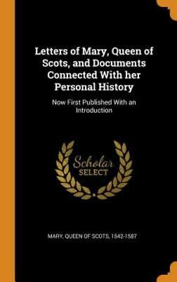 Letters Of Mary, Queen Of Scots, And Documents Connected With Her Personal ... • 26.74£