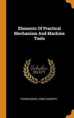$36.72 • Buy Elements Of Practical Mechanism And Machine Tools