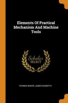 $22.92 • Buy Elements Of Practical Mechanism And Machine Tools