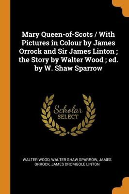 Mary Queen-Of-Scots / With Pictures In Colour By James Orrock And Sir James... • 15.17£