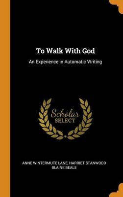 To Walk With God: An Experience In Automatic Writing • 21.41£