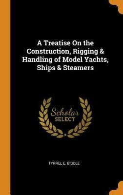£21.48 • Buy A Treatise On The Construction, Rigging & Handling Of Model Yachts, Ships &...