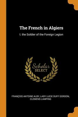 £14.09 • Buy The French In Algiers: I  The Soldier Of The Foreign Legion
