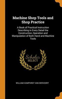 $41.23 • Buy Machine Shop Tools And Shop Practice: A Book Of Practical Instruction Descr...