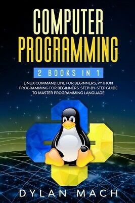 £23.89 • Buy Computer Programming: 2 Books In 1: Linux Command Line For Beginners, Pytho...