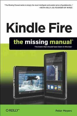 AU26.39 • Buy KINDLE FIRE: MISSING MANUAL: BOOK THAT SHOULD HAVE BEEN IN By Peter Meyers *NEW*