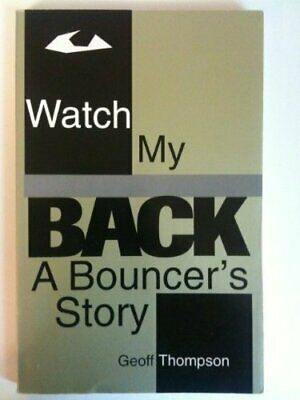 £29.74 • Buy WATCH MY BACK: A BOUNCER'S STORY By Geoff Thompson *Excellent Condition*