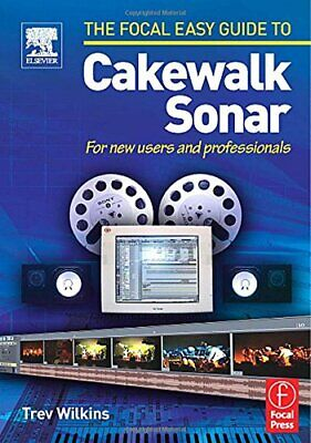 FOCAL EASY GUIDE TO CAKEWALK SONAR: FOR NEW USERS AND By Trev Wilkins • 40.74£