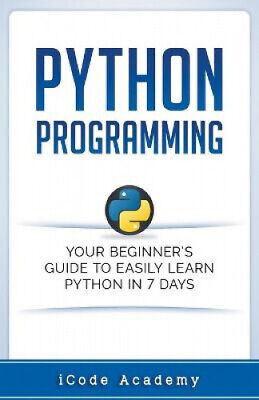 AU28.55 • Buy Python Programming: Your Beginner's Guide To Easily Learn Python In 7 Days