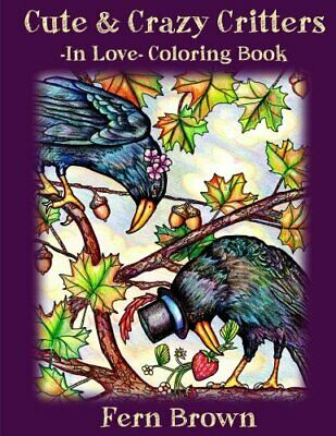 £16.25 • Buy CUTE & CRAZY CRITTERS IN LOVE COLORING BOOK (VOLUME 2) FUN By Fern Brown **NEW**