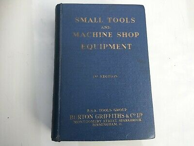 $54.50 • Buy Small Tools And Machine Shop Equipment - Burton Griffiths & Co. 1st Edition 1952
