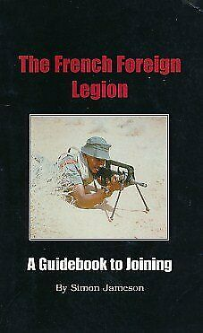 £27.59 • Buy FRENCH FOREIGN LEGION: A GUIDEBOOK TO JOINING By Simon Jameson