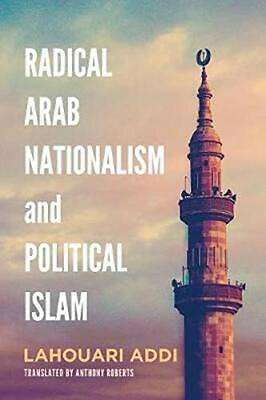 £18.36 • Buy RADICAL ARAB NATIONALISM AND POLITICAL ISLAM By Lahouari Addi **Excellent**