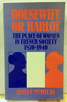 £116.05 • Buy HOUSEWIFE OR HARLOT: PLACE OF WOMEN IN FRENCH SOCIETY By James F. Mcmillan