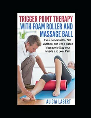 AU25.30 • Buy TRIGGER POINT THERAPY WITH FOAM ROLLER AND MASSAGE BALL: By Alicia Labert *NEW*