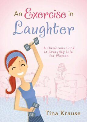 $ CDN46.51 • Buy AN EXERCISE IN LAUGHTER: A HUMOROUS LOOK AT EVERYDAY LIFE By Tina Krause *Mint*