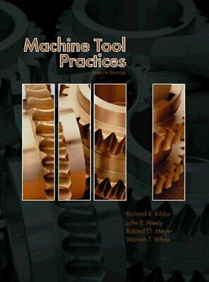 $18.49 • Buy MACHINE TOOL PRACTICES (7TH EDITION) By Richard R. Kibbe & Roland O. Meyer