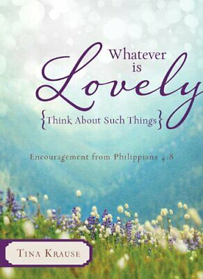 $ CDN27.63 • Buy WHATEVER IS LOVELY: THINK ABOUT SUCH THINGS: ENCOURAGEMENT By Tina Krause *Mint*