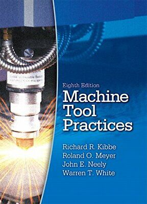 $27.95 • Buy MACHINE TOOL PRACTICES (8TH EDITION) By Richard R. Kibbe & John E. Neely *VG+*