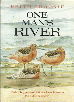 £41.74 • Buy ONE MAN'S RIVER: PAINTINGS AND SKETCHES FROM SCOTLAND'S By Keith Brockie *VG+*