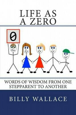 AU21.23 • Buy Life As A Zero: Words Of Wisdom From One Stepparent To Another By Billy Wallace