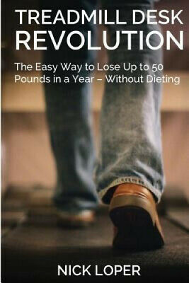 AU25.80 • Buy Treadmill Desk Revolution: The Easy Way To Lose Up To 50 Pounds In A Year -