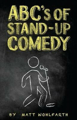 AU25.18 • Buy ABC's Of Stand-Up Comedy: Go Zero To Funny In One Book! By Matt Wohlfarth