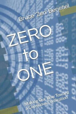 AU25.17 • Buy ZERO To ONE: Making Our Way Toward A Conscious Civilization