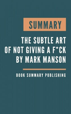 AU18.96 • Buy Summary: The Subtle Art Of Not Giving A F*ck - A Counterintuitive Approach To