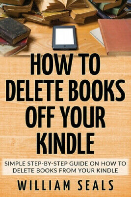 AU21.12 • Buy How To Delete Books Off Your Kindle: Simple Step-By-Step Guide On How To
