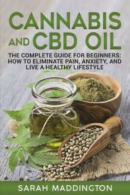 AU22.26 • Buy Cannabis And CBD Oil: The Complete Guide For Beginners: How To Eliminate Pain,