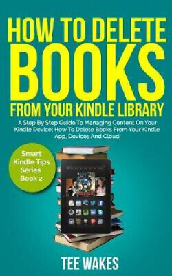AU24.62 • Buy How To Delete Books From Your Kindle Library: A Step By Step Guide To Managing