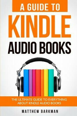 AU28.65 • Buy A Guide To Kindle Audio Books: The Ultimate Guide To Everything About Kindle