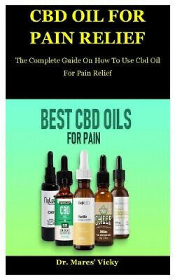 AU14.37 • Buy Cbd Oil For Pain Relief: The Complete Guide On How To Use Cbd Oil For Pain